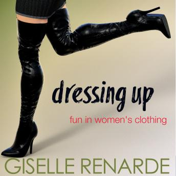 Dressing Up: Fun in Women's Clothing, Giselle Renarde