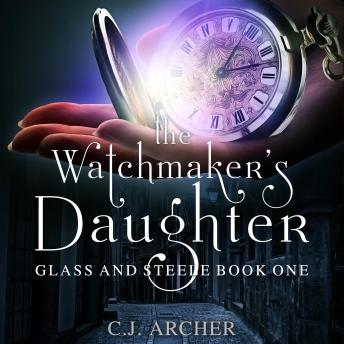 Download Watchmaker's Daughter: Glass And Steele, book 1 by C.J. Archer