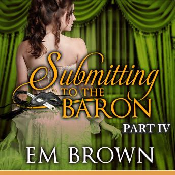 Submitting to the Baron, Part IV: A Romantic Historical Erotica
