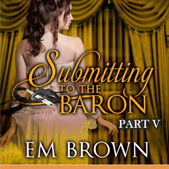 Submitting to the Baron, Part V: A Romantic Historical Erotica