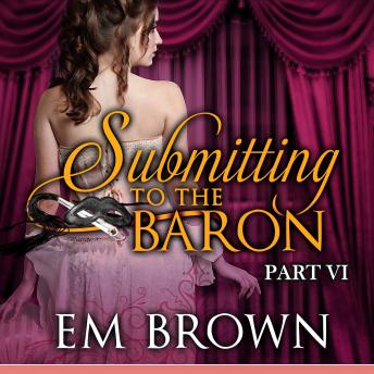 Submitting to the Baron, Part VI: A Romantic Historical Erotica