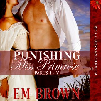 Punishing Miss Primrose, Parts I - V: A Wickedly Hot Historical Romance