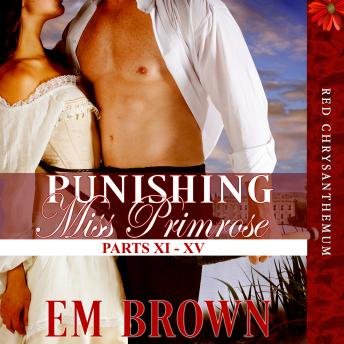 Punishing Miss Primrose, Parts XI - XV: A Wickedly Hot Historical Romance (Red Chrysanthemum Boxset Book 3)