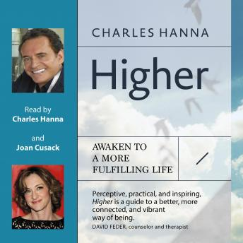 Higher: Awaken to a More Fulfilling Life, Charles Hanna