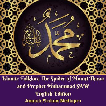 Islamic Folklore The Spider of Mount Thawr and Prophet Muhammad SAW: English Edition