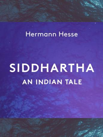 Siddhartha: An Indian Tale: unabridged narration