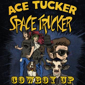 Cowboy Up: An Ace Tucker Space Trucker Adventure, James R. Tramontana