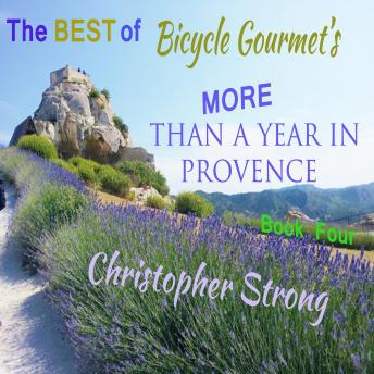 Download Best of Bicycle Gourmet's More Than a Year in Provence: Book Four by Christopher Strong