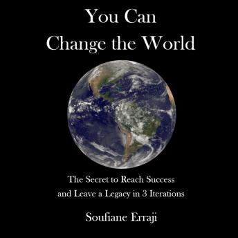 Download You Can Change the World: The secret to reach success and leave a legacy in 3 iterations by Soufiane Erraji