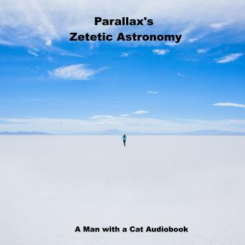 Download Zetetic Astronomy: An experimental inquiry into the true figure of the Earth: PROVING IT A PLANE, Without axial or orbital motion; AND THE ONLY MATERIAL WORLD IN THE UNIVERSE! by Parallax