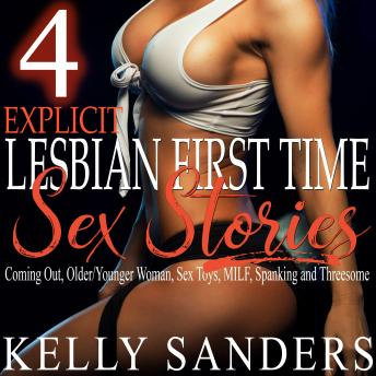 Download 4 Explicit Lesbian First Time Sex Stories: Coming Out, Older/Younger Woman, Sex Toys, MILF, Spanking and Threesome by Kelly Sanders