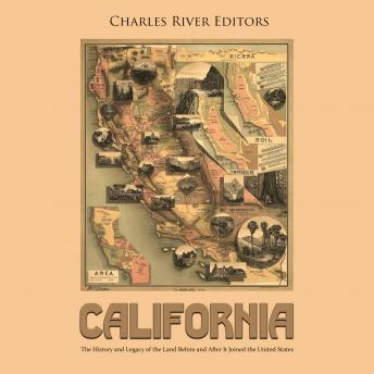 California: The History and Legacy of the Land Before and After It Joined the United States, Charles River Editors