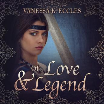 Download Of Love & Legend by Vanessa K. Eccles