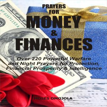 Prayers For Money & Finances: Over 220 Powerful Warfare and Night Prayers for Protection, Financial Prosperity & Intelligence, Moses Omojola