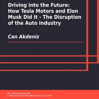 Driving into the Future: How Tesla Motors and Elon Musk Did It-The Disruption of the Auto Industry