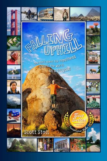 Falling Uphill: One man's quest for happiness around the world on a bicycle., Scott Stoll