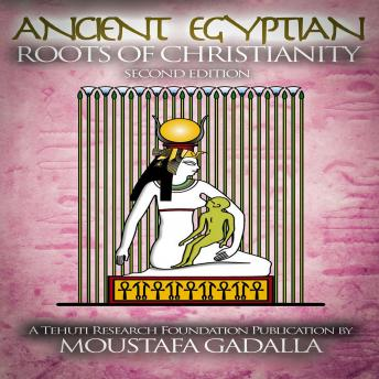 Download Ancient Egyptian Roots of Christianity by Moustafa Gadalla