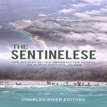 The Sentinelese, The: The History of the Uncontacted People on North Sentinel Island