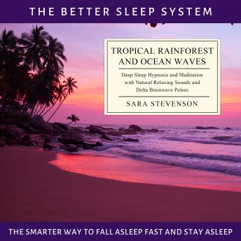 Tropical Rainforest and Ocean Waves: The Better Sleep System - The Smarter Way to Fall Asleep Fast and Stay Asleep: Deep Sleep Hypnosis and Meditation with Natural Relaxing Sounds