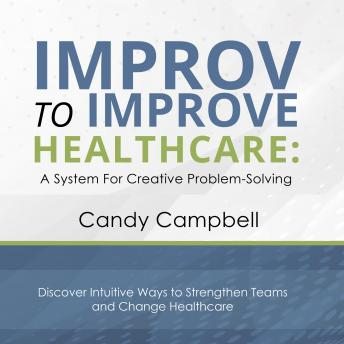 Download Improv to Improve Healthcare: A System for Creative Problem Solving by Candy Campbell