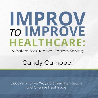 Improv to Improve Healthcare: A System for Creative Problem Solving