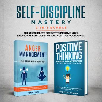 Self-Discipline Mastery 2-in-1 Bundle: Anger Management + Positive Thinking Affirmations- The #1 Complete Box Set to Improve Your Emotional Self-Control and Control Your Anger