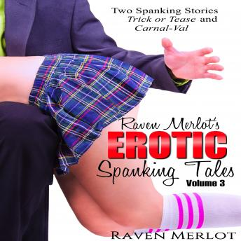 Download Raven Merlot's Erotic Spanking Tales Volume 3 :Two Spanking Stories: Trick or Tease and Carnal-Val by Raven Merlot