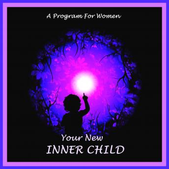Your New Inner Child For Women: Unlock Your Creativity, Joy And Love