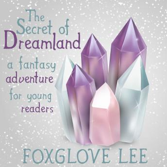 Download Secret of Dreamland :A Fantasy Adventure for Young Readers by Foxglove Lee