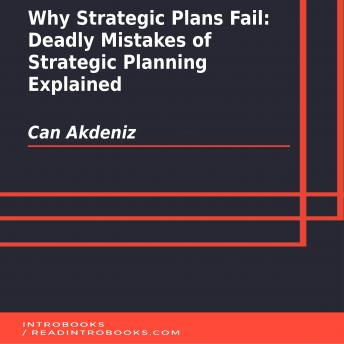 Why Strategic Plans Fail: Deadly Mistakes of Strategic Planning Explained