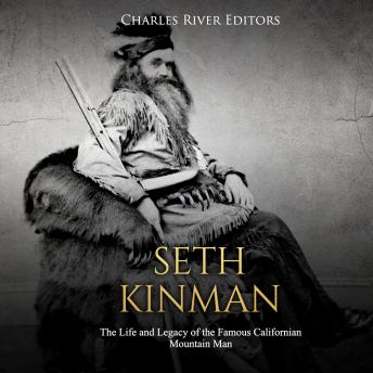 Download Seth Kinman: The Life and Legacy of the Famous Californian Mountain Man by Charles River Editors