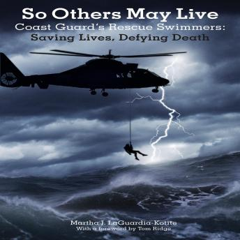 So Others May Live: Coast Guard's Rescue Swimmers Saving Lives, Defying Death