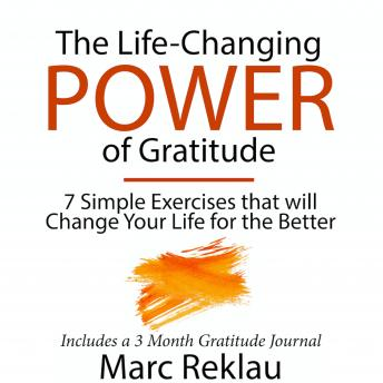 Download Life-Changing Power of Gratitude: 7 Simple Exercises that will Change Your Life for the Better. Includes a 3 Month Gratitude Journal by Marc Reklau