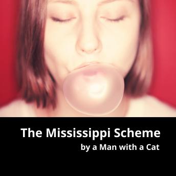 Download Mississippi Scheme: In which a Scottish Adventurer destroys the Economy of France by Man With A Cat