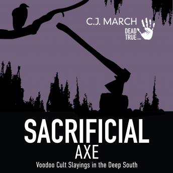 Download Sacrificial Axe: Voodoo Cult Slayings in the Deep South by C.J. March