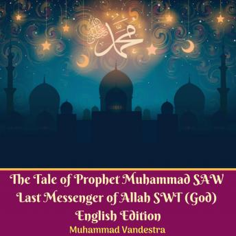 Tale of Prophet Muhammad SAW Last Messenger of Allah SWT (God): English Edition, Muhammad Vandestra