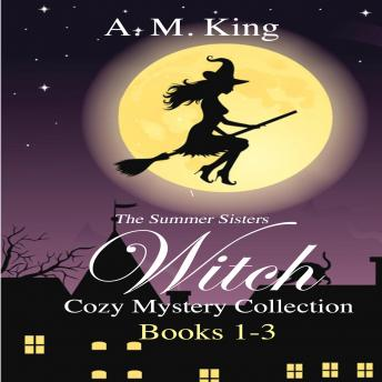 The Summer Sisters Witch Cozy Mystery Collection, The: Books 1-3