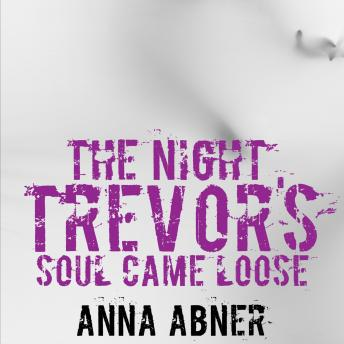 Download Night Trevor's Soul Came Loose: A Short Ghost Story by Anna Abner
