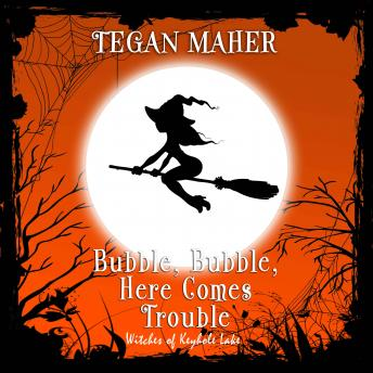 Download Bubble, Bubble, Here Comes Trouble: A Witches of Keyhole Lake Novella by Tegan Maher
