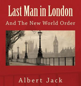 Download Last Man in London: And The New World Order by Albert Jack