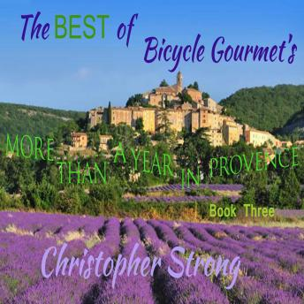 Download Best of Bicycle Gourmet's More Than a Year in Provence: More Than a Year in Provence by Christopher Strong