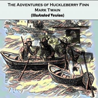 The Adventures of Huckleberry Finn by Mark Twain: (Illustrated Version)