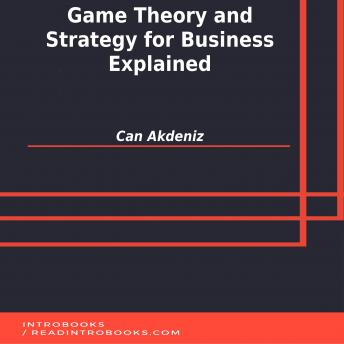Download Game Theory and Strategy for Business Explained by Can Akdeniz