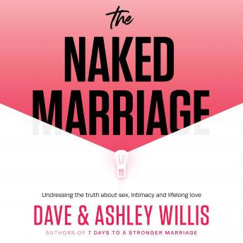 Naked Marriage: Undressing the truth about sex, intimacy and lifelong love, Ashley Willis, Dave Willis