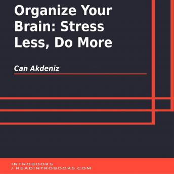 Organize Your Brain: Stress Less, Do More, Can Akdeniz