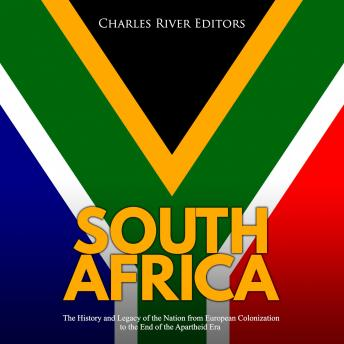 South Africa: The History and Legacy of the Nation from European Colonization to the End of the Apartheid Era, Audio book by Charles River Editors