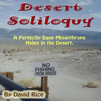Download Desert Soliloquy :A Perfectly Sane Misanthrope Hides in the Desert by David Rice