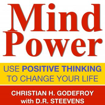 Download Mind Power: Use positive thinking to change your life by Christian H. Godefroy
