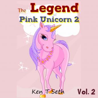 Legend of Pink Unicorn 2: Bedtime Stories for Kids, Unicorn dream book, Bedtime Stories for Kids, Ken T Seth
