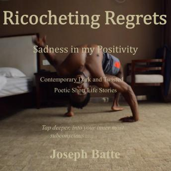 Download Ricocheting Regrets: Sadness in my Positivity by Joseph Batte